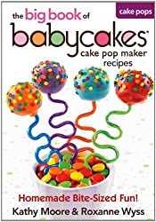 The Big Book of Babycakes Cake Pop Maker Recipes: Homemade Bite-Sized Fun! by Kathy Moore (2012-09-20)