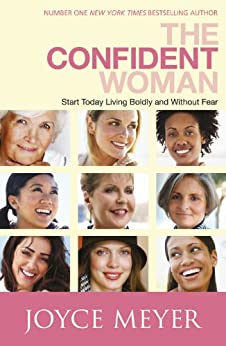 The Confident Woman: Start Living Boldly and Without Fear by [Meyer, Joyce]