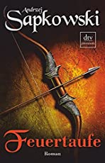 Feuertaufe: Roman (Die Hexer-Saga (Geralt, der Hexer))