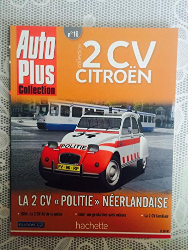 Auto Plus Collection. Collection 2 CV Citroën N°16 : La 2 CV politie néerlandaise
