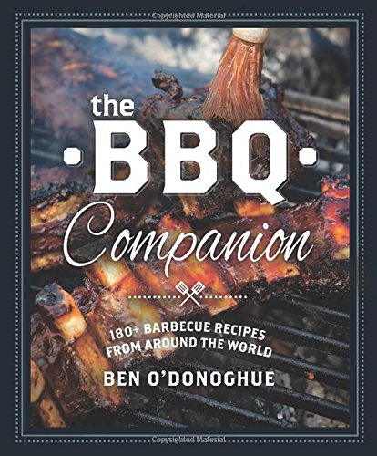 The BBQ Companion: 180+ Barbecue Recipes from Around the World