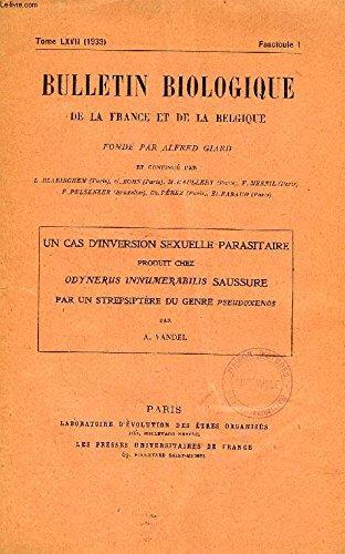 BULLETIN BIOLOGIQUE DE LA FRANCE ET DE LA BELGIQUE (EXTRAIT), T. LXVII, FASC. 1, 1933, UN CAS D'INVERSION SEXUELLE PARASITAIRE PRODUIT CHEZ ODYNERUS INNUMERABILIS SAUSSURE PAR UN STERPSIPTERE DU GENRE PSEUDOXENOS