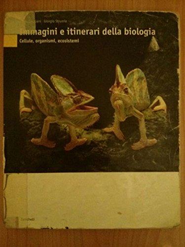 Immagini e itinerari della biologia. Cellule, organismi, ecosistemi. Per le scuole superiori