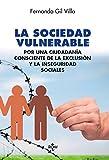 La sociedad vulnerable: Por una ciudadanía consciente de la exclusión y la inseguridad sociales (Ciencia Política - Semilla Y Surco - Serie De Ciencia Política)