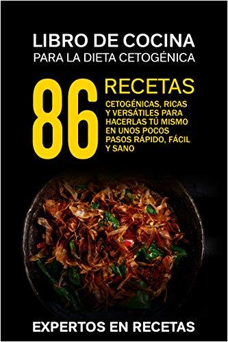 La dieta cetogénica - Libro de cocina 86 recetas cetogénicas, ricas y...