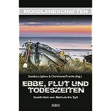 Ebbe, Flut und Todeszeiten: Inselkrimis von Borkum bis Sylt (Mordlandschaften)