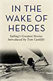 In the Wake of Heroes: Sailing's greatest stories introduced by Tom Cunliffe
