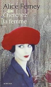 vignette de 'Cherchez la femme (Alice Ferney)'