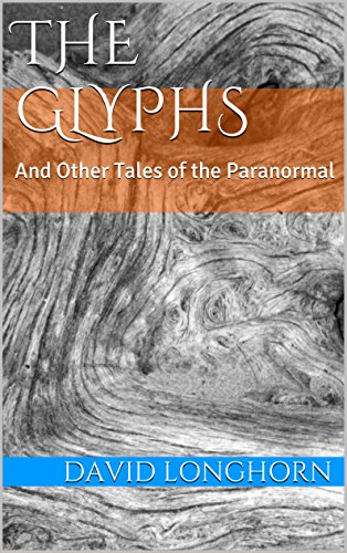 The Glyphs: And Other Tales of the Paranormal by [Longhorn, David]
