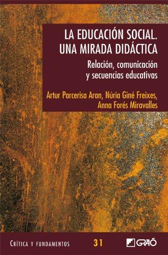 La educación social. Una mirada didàctica.: 031 (Critica Y Fundamentos) por Anna Forés Miravalles