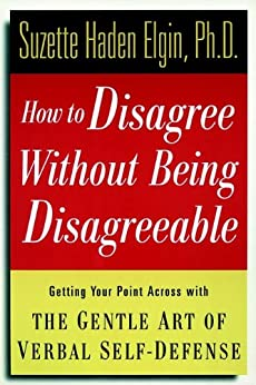 How to Disagree Without Being Disagreeable: Getting Your Point Across with the Gentle Art of Verbal Self-Defense par [Elgin, Suzette Haden]