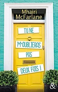 Tu ne m'oublieras pas deux fois ! par Mhairi McFarlane