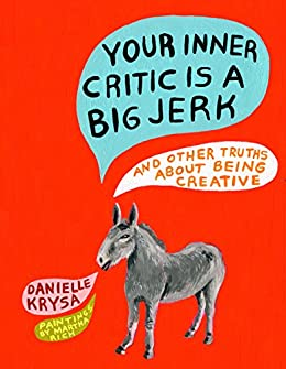 Your Inner Critic Is a Big Jerk: And Other Truths About Being Creative (English Edition) di [Krysa, Danielle]