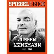 Jürgen Leinemann (1937-2013): Ein SPIEGEL E-Book
