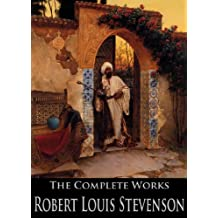 The Complete Works of Robert Louis Stevenson: The New Arabian Nights, Treasure Island, The Body-Snatcher, The Strange Case of Dr. Jekyll and Mr. Hyde and More (English Edition)
