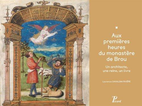 Aux premières heures du monastère de Brou. Un architecte, une reine, un livre