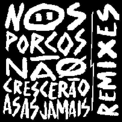 Nos Porcos Não Crescerão Asas Jamais (Remixes) - System Nos
