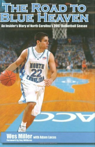The Road to Blue Heaven: An Insider's Diary of North Carolina's 2007 Basketball Season by Wes Miller (2007-10-30)