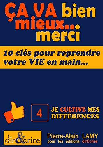 Clé 4 : Je cultive mes différences: Dix clés pour reprendre votre vie en main (Ça va bien mieux… Merci) par Pierre-Alain LAMY