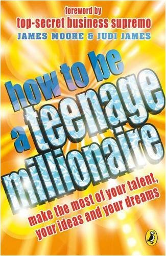 How to be a Teenage Millionaire by Judi James (2007-08-02)