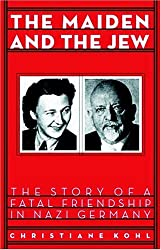 Maiden & the Jew: The Story of a Fatal Friendship in Nazi Germany by Christiane Kohl (2004-09-14)