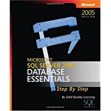Microsoft SQL Server 2005: Database Essentials Step by Step (Step By Step (Microsoft))
