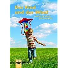 Das Kind und der Wind: Gedichte für Kinder und Erwachsene