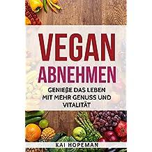 Vegan abnehmen: Genieße das Leben mit mehr Genuß und Vitalität