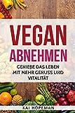 Vegan abnehmen: Genieße das Leben mit mehr Genuß und Vitalität (German Edition)