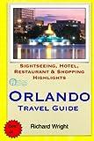 Orlando Travel Guide: Sightseeing, Hotel, Restaurant & Shopping Highlights [Idioma Inglés]