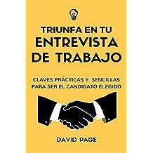 TRIUNFA EN TU ENTREVISTA DE TRABAJO: Claves prácticas y sencillas para ser el candidato elegido. (Spanish Edition)