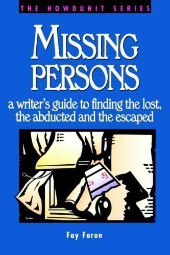 Missing Persons: a writer's guide to finding the lost, the abducted and the escaped by Faron, Fay (1997)