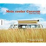 Mein cooler Caravan: mobil - retro - kultig