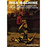 War Machine: How to Transform Yourself Into a Vicious and Deadly Street Fighter (English Edition)