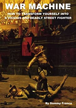 War Machine: How to Transform Yourself Into a Vicious and Deadly Street Fighter (English Edition) par [Franco, Sammy]