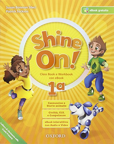 Shine on. Coursebook-Openbook-Workbook. Per la 1ª classe elementare. Con e-book. Con espansione online
