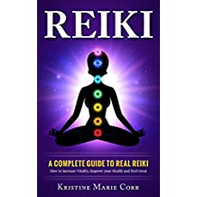 Reiki: A Complete Guide to Real Reiki:How to Increase Vitality, Improve your Health and Feel Great (Reiki - Reiki Healing - Reiki Symbols - Reiki Books) (English Edition)