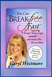 You Can Break-Free Fast (EFT Tapping): 3 Simple Steps to Get Unstuck and live the life you love