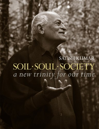 Soil Soul Society: A New Trinity For Our Time por Satish Kumar
