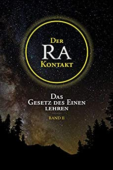 Der Ra-Kontakt: Das Gesetz des Einen lehren: Band II von [McCarty, Jim, Elkins, Don, Rückert, Carla]
