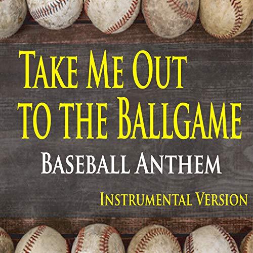 Take Me Out To The Ballgame (Baseball Anthem Instrumental Version) -