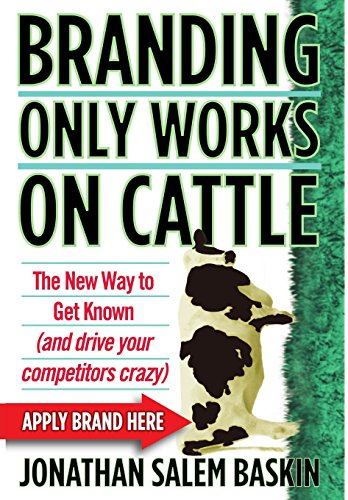 branding-only-works-on-cattle-the-new-way-to-get-known-and-drive-your-competitors-crazy