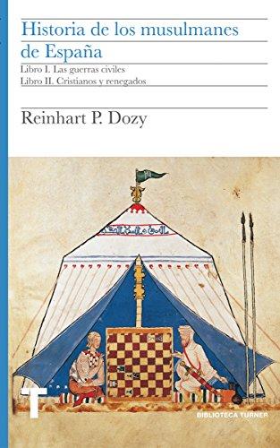 Historia de los musulmanes de España. Libros I y II: Las guerras civiles. Cristianos y renegados (Biblioteca Turner) por Reinhart Dozy