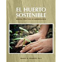 El Huerto Sostenible: Manual práctico de agroecología (Spanish Edition)