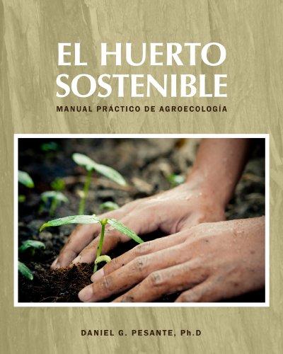 El Huerto Sostenible: Manual práctico de agroecología por Daniel G Pesante PhD