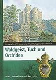 Waldgeist, Tuch und Orchidee: Beiträge zur Geschichte unserer Heimat zwischen Fichtelgebirge und Böhmerwald (Heimat Landkreis Tirschenreuth) -