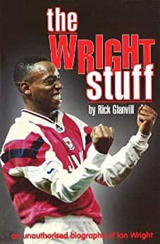 The Wright Stuff: An Unauthorized Biography of Ian Wright by [Glanvill, Rick]