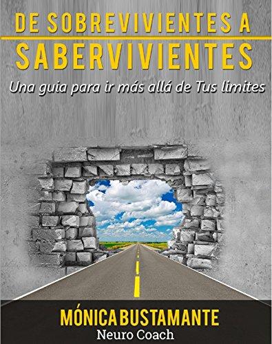 DE SOBREVIVIENTES A SABERVIVIENTES: Una guía para ir mas allá de tus limites por Mónica Bustamante