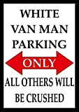S4092 WHITE VAN MAN PARKING ONLY ALL OTHERS WILL BE CRUSHED BRAND NEW FUNNY NOSTALGIC VINTAGE RETRO FUNNY METAL ADVERTISING WALL SIGN