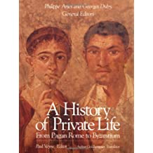 History of Private Life, Volume I: From Pagan Rome to Byzantium (History of Private Life (Paperback))